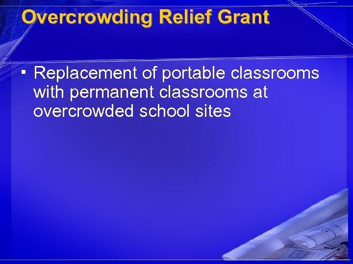 Overcrowding Relief Grant ▪ Replacement of portable classrooms with permanent classrooms at overcrowded school