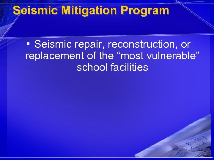 "Seismic Mitigation Program ▪ Seismic repair, reconstruction, or replacement of the ""most vulnerable"" school"