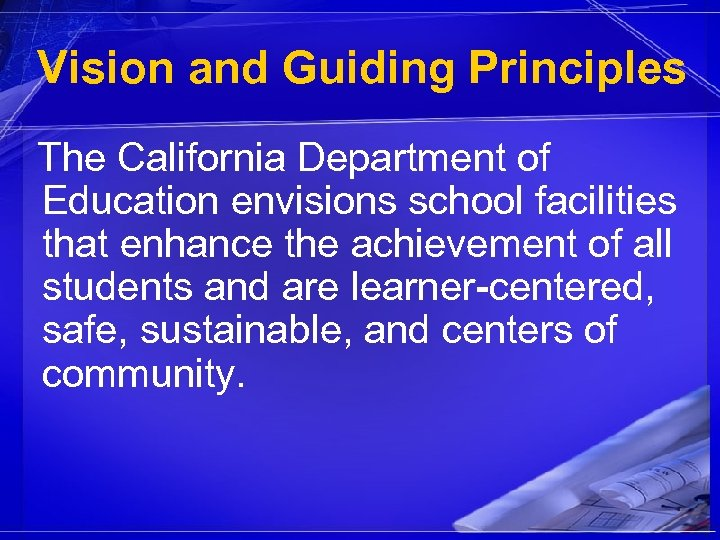 Vision and Guiding Principles The California Department of Education envisions school facilities that enhance