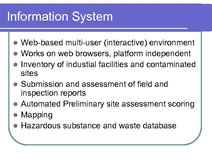 Information System l l l l Web-based multi-user (interactive) environment Works on web browsers,
