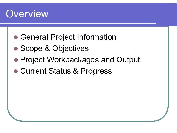 Overview l General Project Information l Scope & Objectives l Project Workpackages and Output