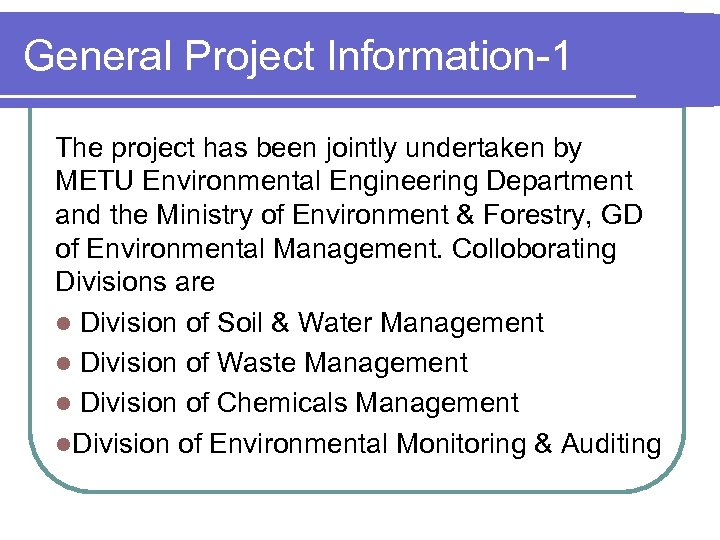 General Project Information-1 The project has been jointly undertaken by METU Environmental Engineering Department