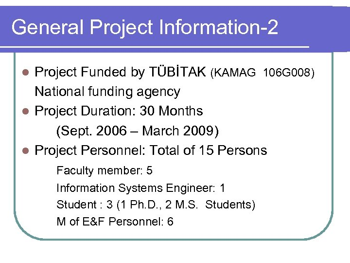 General Project Information-2 Project Funded by TÜBİTAK (KAMAG 106 G 008) National funding agency