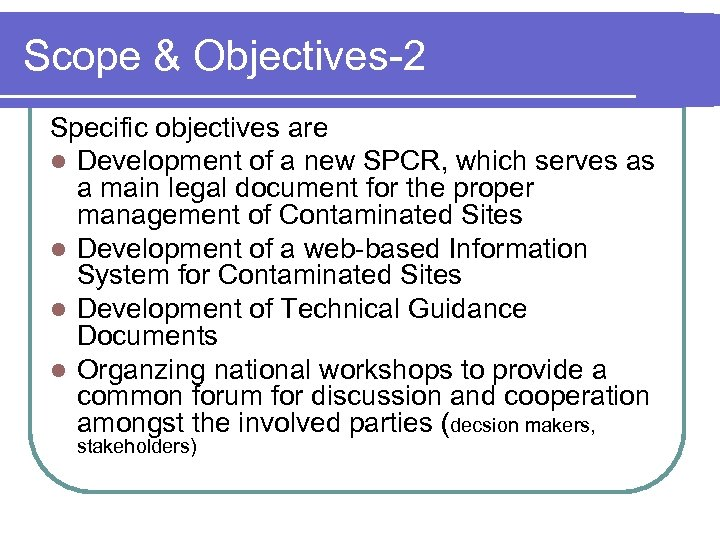 Scope & Objectives-2 Specific objectives are l Development of a new SPCR, which serves