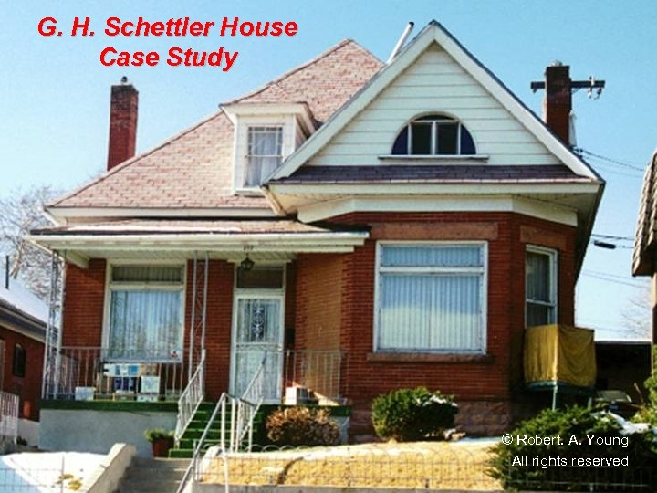 G. H. Schettler House Case Study © Robert. A. Young All rights reserved
