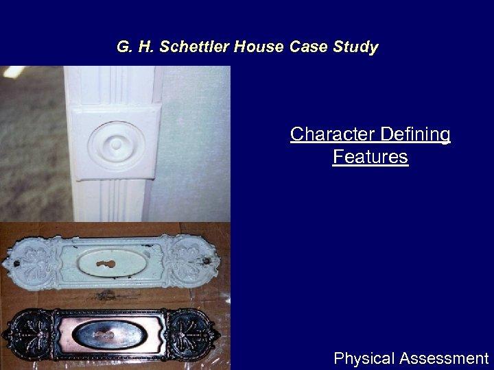 G. H. Schettler House Case Study Character Defining Features Physical Assessment