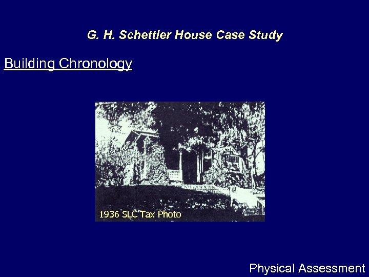 G. H. Schettler House Case Study Building Chronology 1936 SLC Tax Photo Physical Assessment
