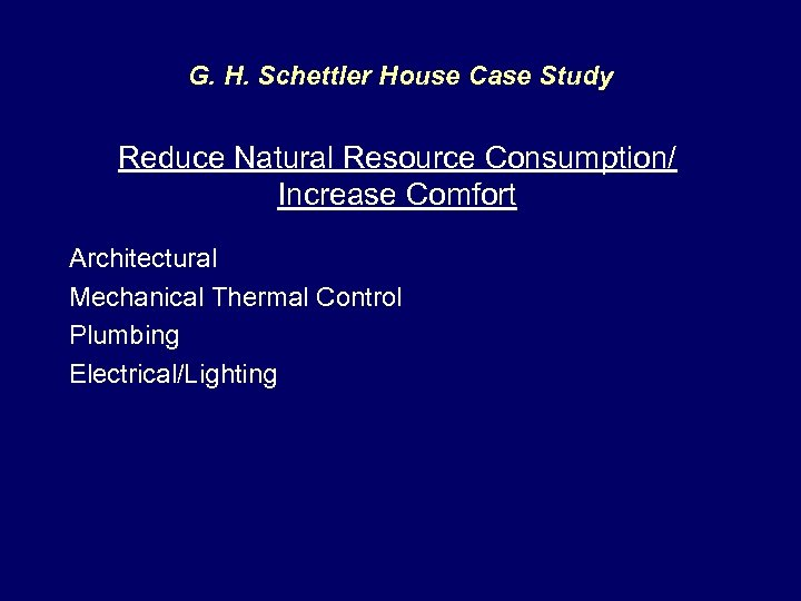 G. H. Schettler House Case Study Reduce Natural Resource Consumption/ Increase Comfort Architectural Mechanical
