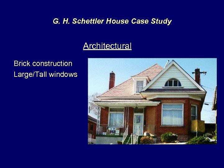 G. H. Schettler House Case Study Architectural Brick construction Large/Tall windows