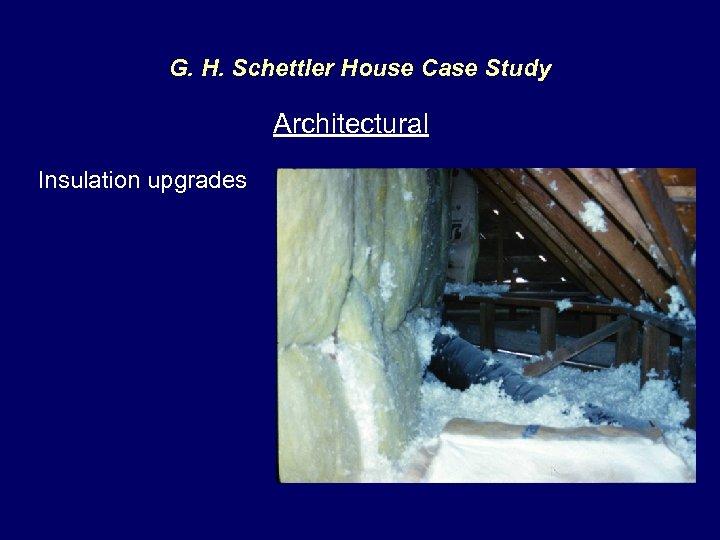 G. H. Schettler House Case Study Architectural Insulation upgrades