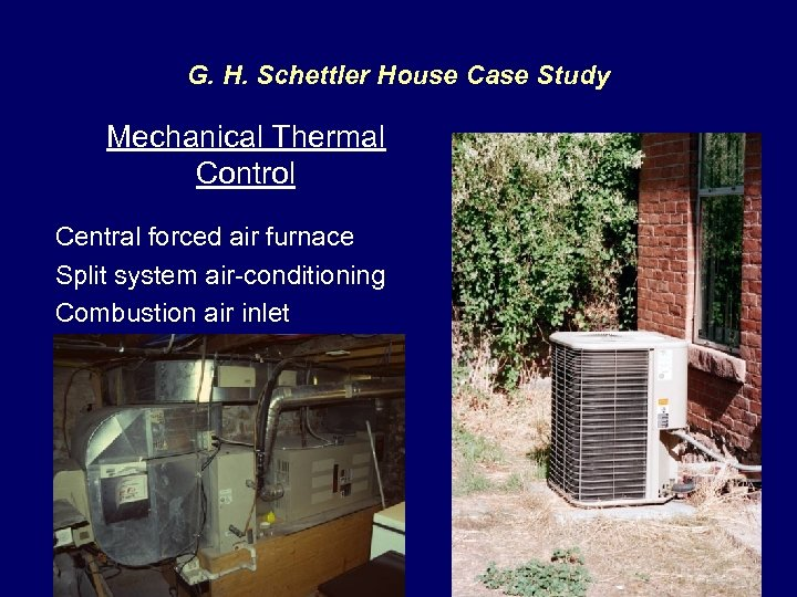 G. H. Schettler House Case Study Mechanical Thermal Control Central forced air furnace Split