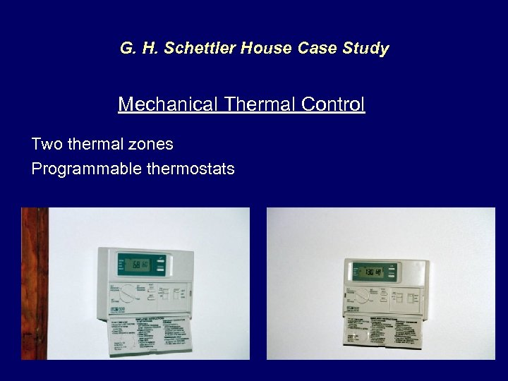 G. H. Schettler House Case Study Mechanical Thermal Control Two thermal zones Programmable thermostats