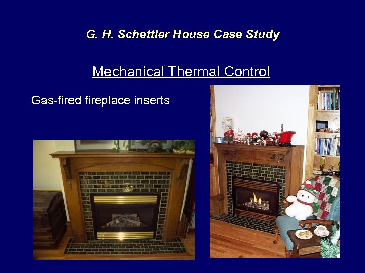G. H. Schettler House Case Study Mechanical Thermal Control Gas-fired fireplace inserts