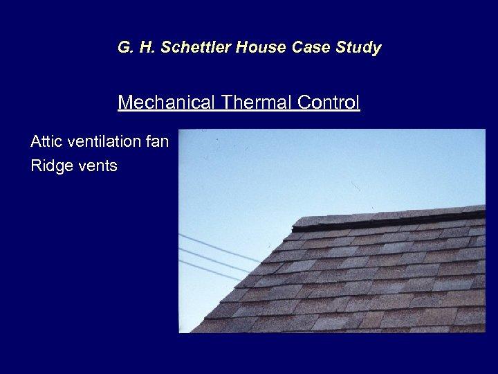 G. H. Schettler House Case Study Mechanical Thermal Control Attic ventilation fan Ridge vents