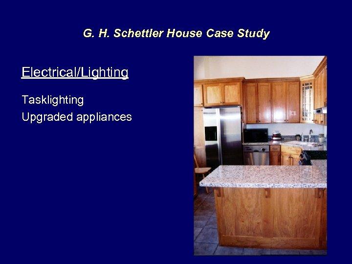 G. H. Schettler House Case Study Electrical/Lighting Tasklighting Upgraded appliances