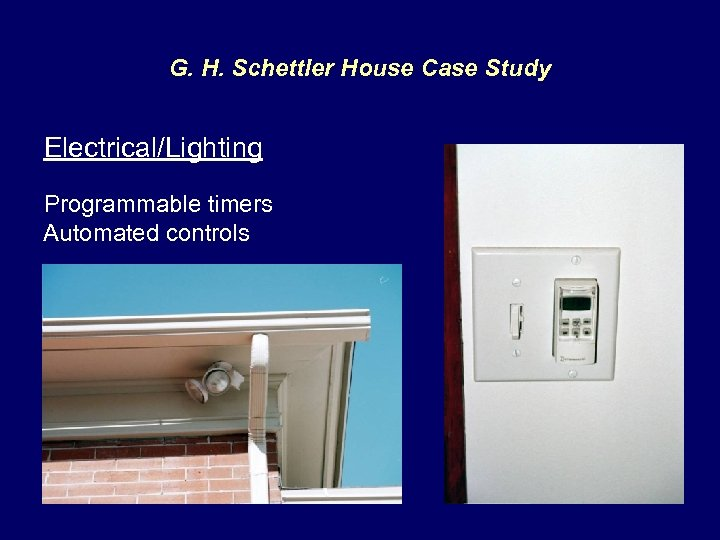 G. H. Schettler House Case Study Electrical/Lighting Programmable timers Automated controls