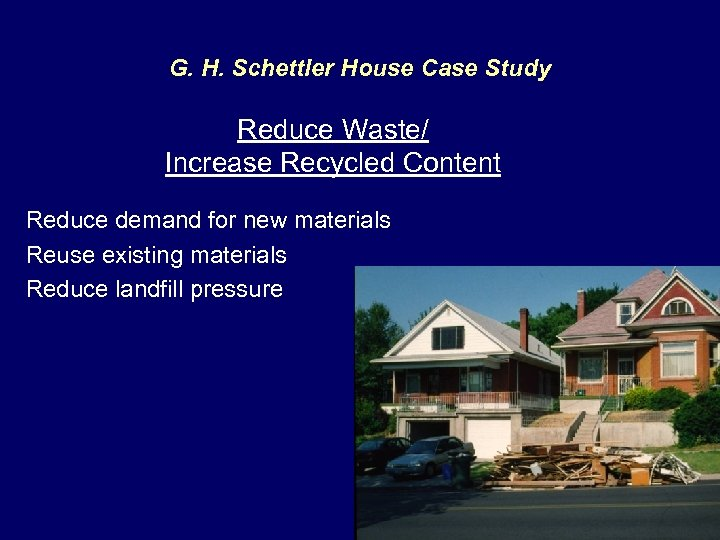 G. H. Schettler House Case Study Reduce Waste/ Increase Recycled Content Reduce demand for