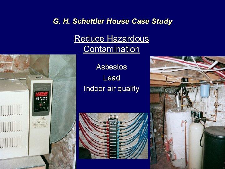 G. H. Schettler House Case Study Reduce Hazardous Contamination Asbestos Lead Indoor air quality