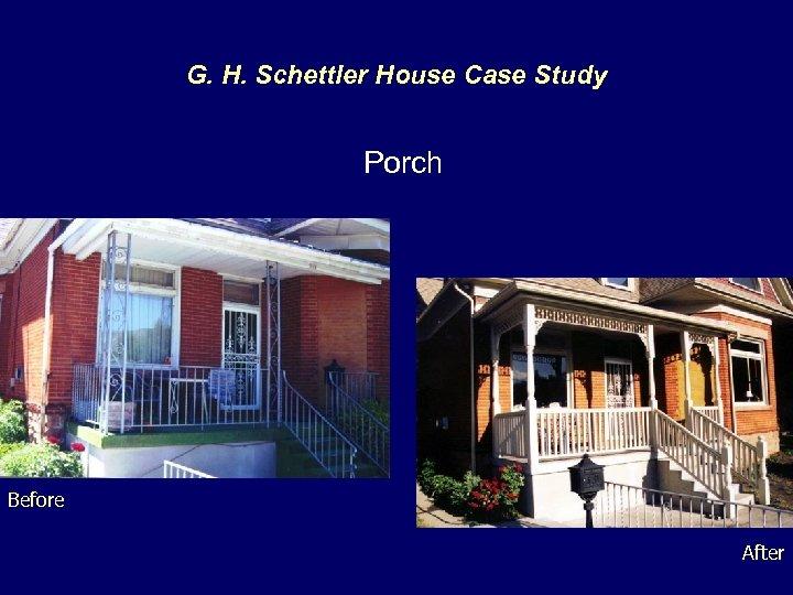 G. H. Schettler House Case Study Porch Before After