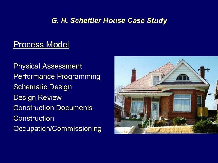 G. H. Schettler House Case Study Process Model Physical Assessment Performance Programming Schematic Design