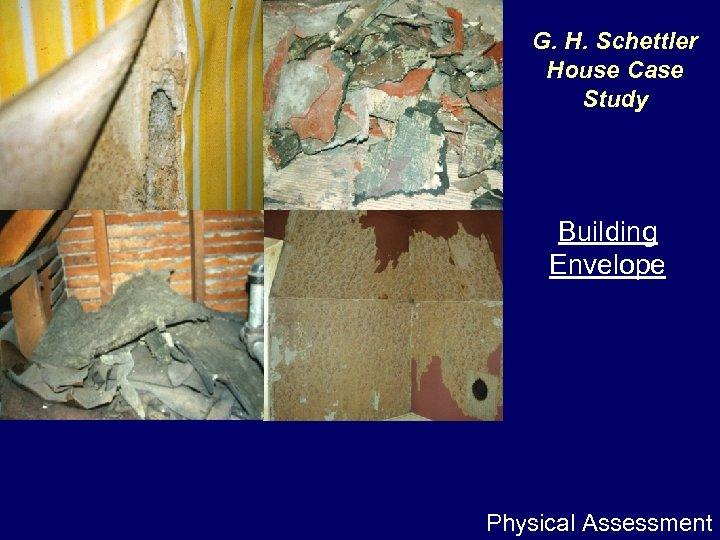G. H. Schettler House Case Study Building Envelope Physical Assessment