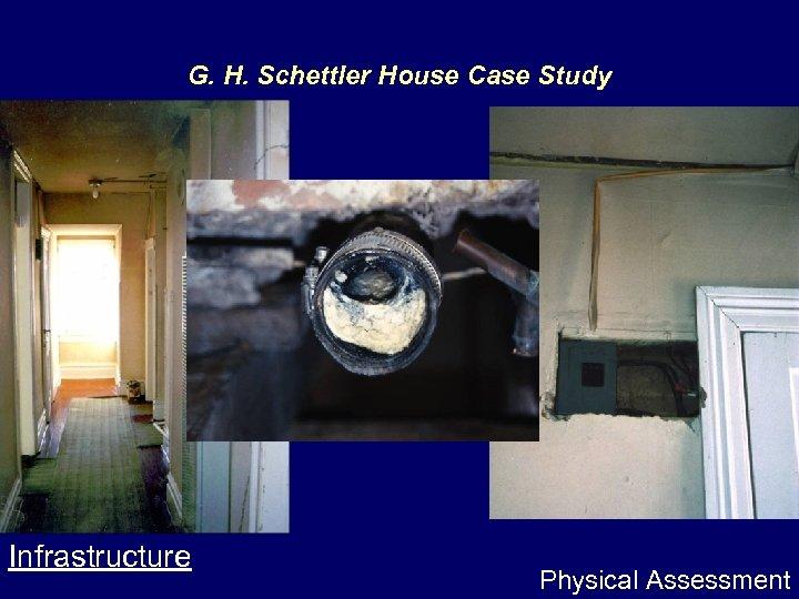 G. H. Schettler House Case Study Infrastructure Physical Assessment