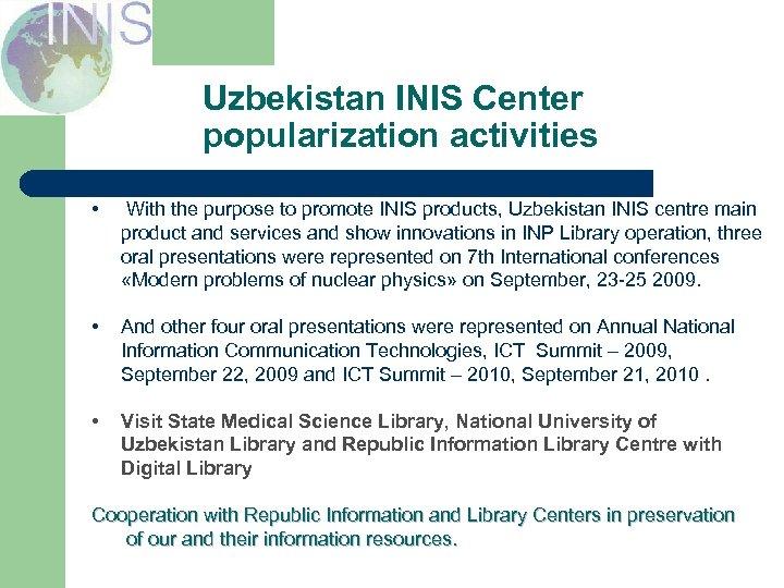 Uzbekistan INIS Center popularization activities • With the purpose to promote INIS products, Uzbekistan