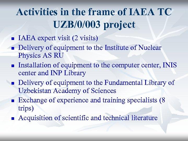 Activities in the frame of IAEA TC UZB/0/003 project n n n IAEA expert