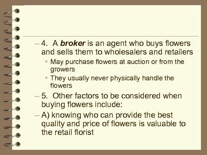 – 4. A broker is an agent who buys flowers and sells them to