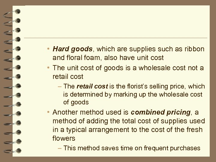 • Hard goods, which are supplies such as ribbon and floral foam, also