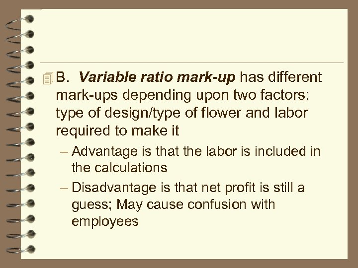 4 B. Variable ratio mark-up has different mark-ups depending upon two factors: type of