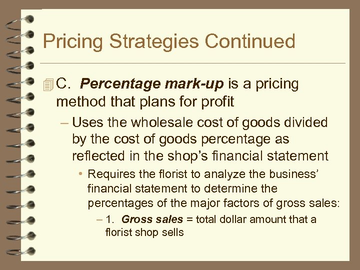 Pricing Strategies Continued 4 C. Percentage mark-up is a pricing method that plans for