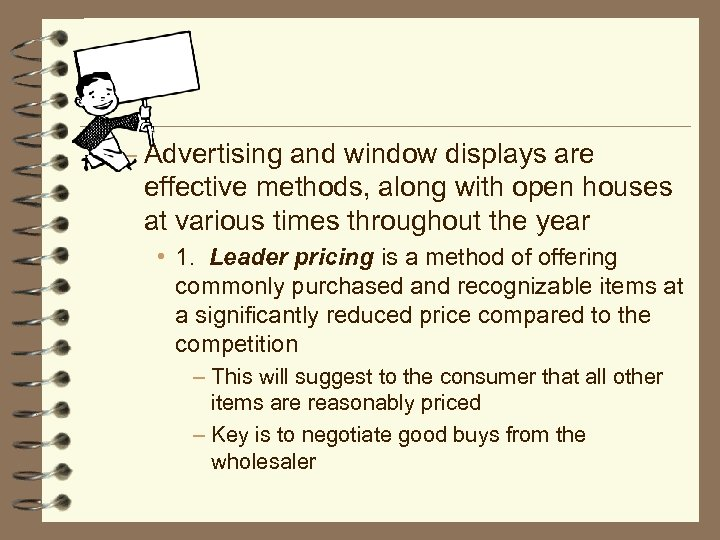– Advertising and window displays are effective methods, along with open houses at various