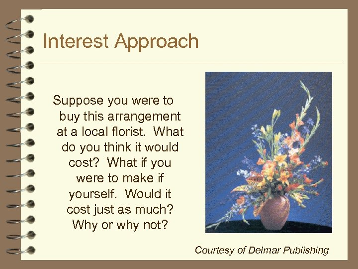 Interest Approach Suppose you were to buy this arrangement at a local florist. What