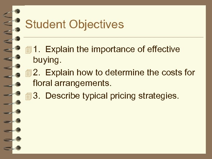 Student Objectives 4 1. Explain the importance of effective buying. 4 2. Explain how