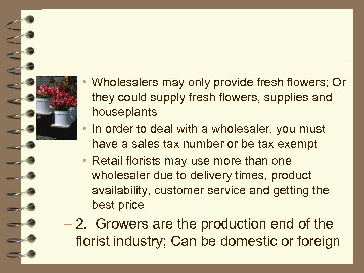 • Wholesalers may only provide fresh flowers; Or they could supply fresh flowers,