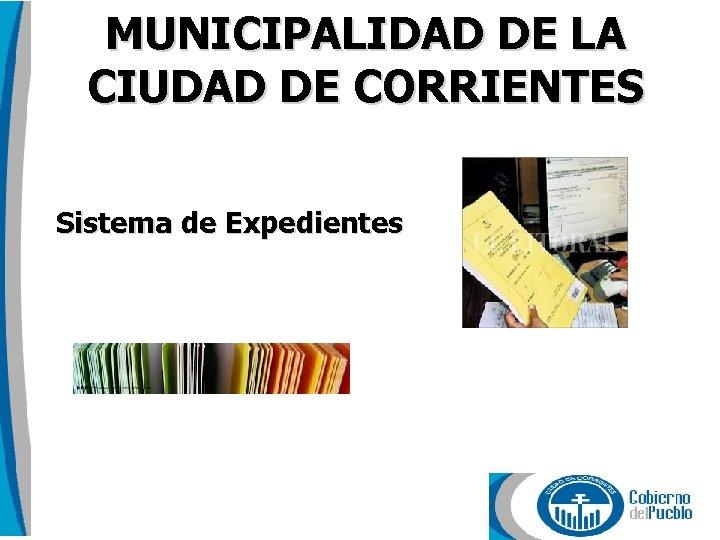MUNICIPALIDAD DE LA CIUDAD DE CORRIENTES Sistema de Expedientes