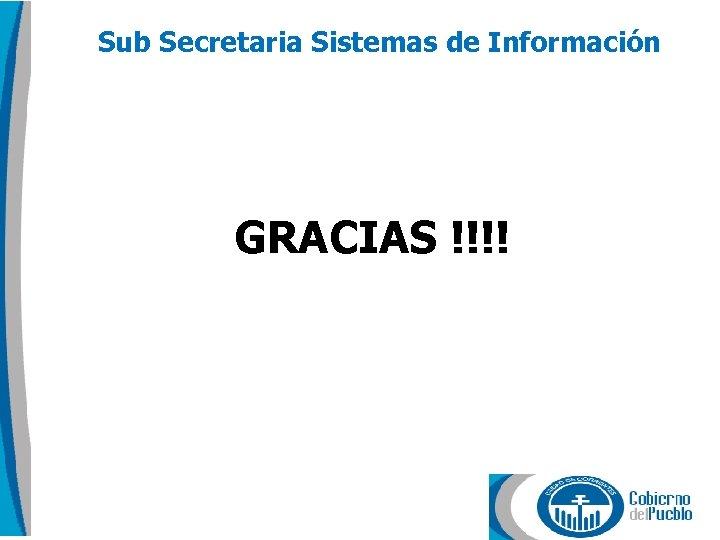 Sub Secretaria Sistemas de Información GRACIAS !!!!