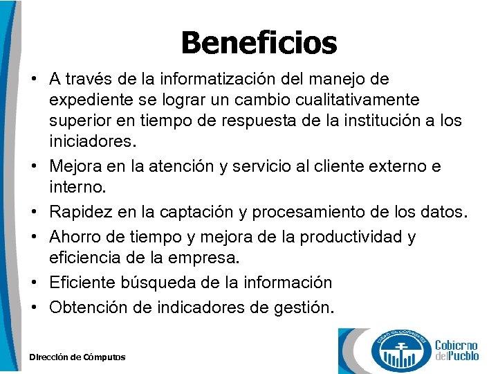 Beneficios • A través de la informatización del manejo de expediente se lograr un