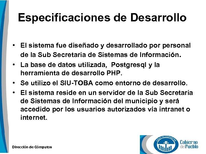 Especificaciones de Desarrollo • El sistema fue diseñado y desarrollado por personal de la