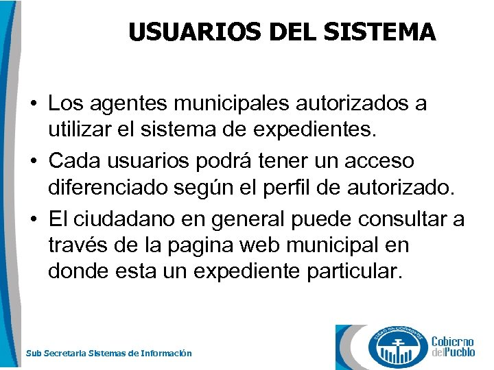 USUARIOS DEL SISTEMA • Los agentes municipales autorizados a utilizar el sistema de expedientes.