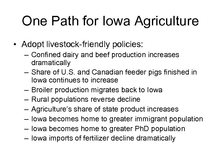 One Path for Iowa Agriculture • Adopt livestock-friendly policies: – Confined dairy and beef