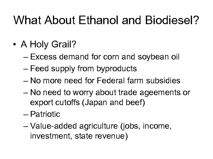 What About Ethanol and Biodiesel? • A Holy Grail? – Excess demand for corn
