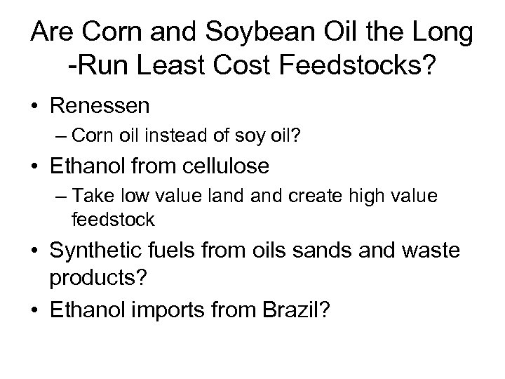 Are Corn and Soybean Oil the Long -Run Least Cost Feedstocks? • Renessen –