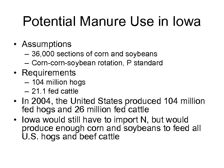 Potential Manure Use in Iowa • Assumptions – 36, 000 sections of corn and