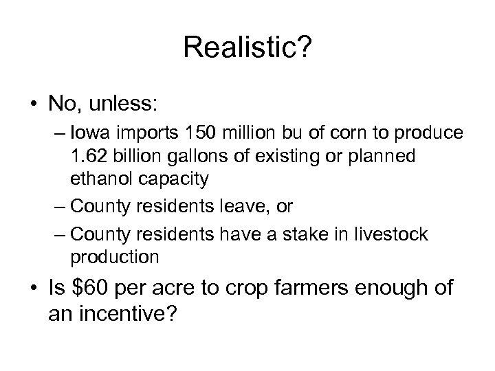 Realistic? • No, unless: – Iowa imports 150 million bu of corn to produce