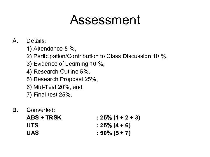 Assessment A. Details: 1) Attendance 5 %, 2) Participation/Contribution to Class Discussion 10 %,