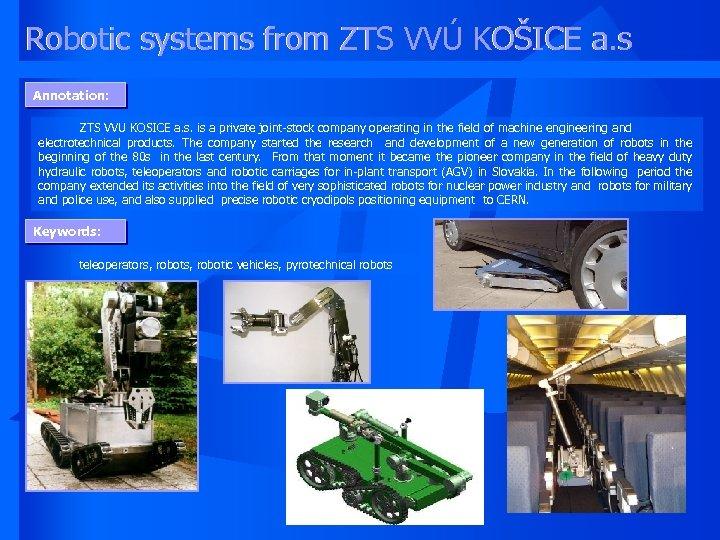 Robotic systems from ZTS VVÚ KOŠICE a. s Annotation: ZTS VVU KOSICE a. s.