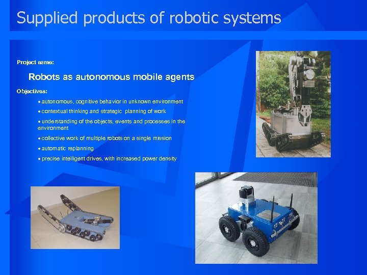 Supplied products of robotic systems Project name: Robots as autonomous mobile agents Objectives: ·