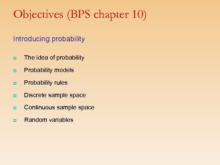 Objectives (BPS chapter 10) Introducing probability p The idea of probability p Probability models